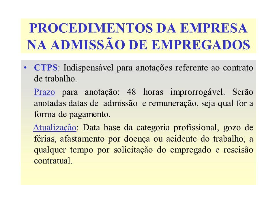 PROCEDIMENTOS DA EMPRESA NA ADMISSÃO DE EMPREGADOS CTPS: Indispensável para anotações referente ao contrato de trabalho. Prazo para anotação: 48 horas