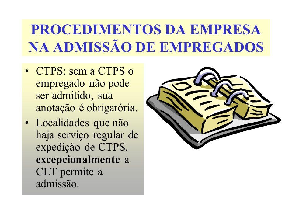 PROCEDIMENTOS DA EMPRESA NA ADMISSÃO DE EMPREGADOS CTPS: sem a CTPS o empregado não pode ser admitido, sua anotação é obrigatória. Localidades que não