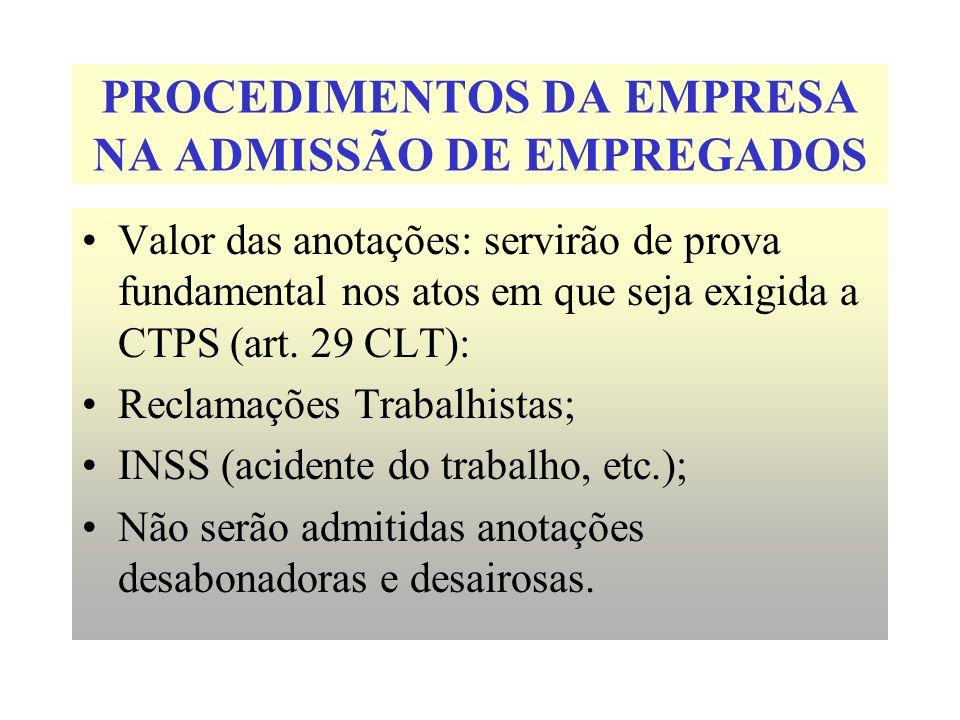 PROCEDIMENTOS DA EMPRESA NA ADMISSÃO DE EMPREGADOS Valor das anotações: servirão de prova fundamental nos atos em que seja exigida a CTPS (art. 29 CLT