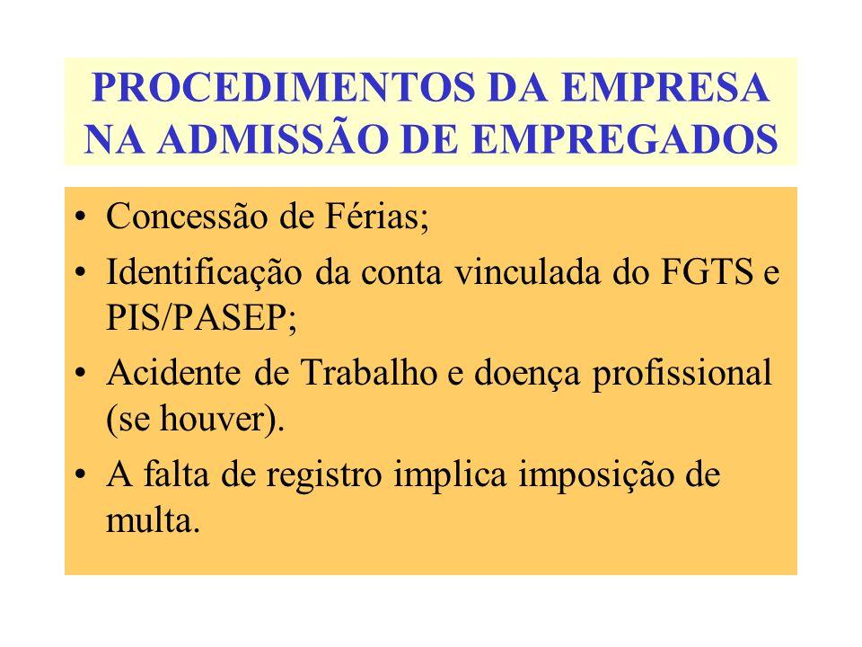 PROCEDIMENTOS DA EMPRESA NA ADMISSÃO DE EMPREGADOS Concessão de Férias; Identificação da conta vinculada do FGTS e PIS/PASEP; Acidente de Trabalho e d