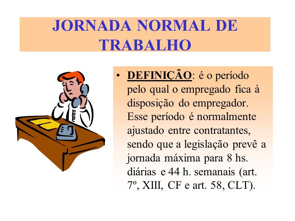 JORNADA NORMAL DE TRABALHO DEFINIÇÃO: é o período pelo qual o empregado fica à disposição do empregador. Esse período é normalmente ajustado entre con