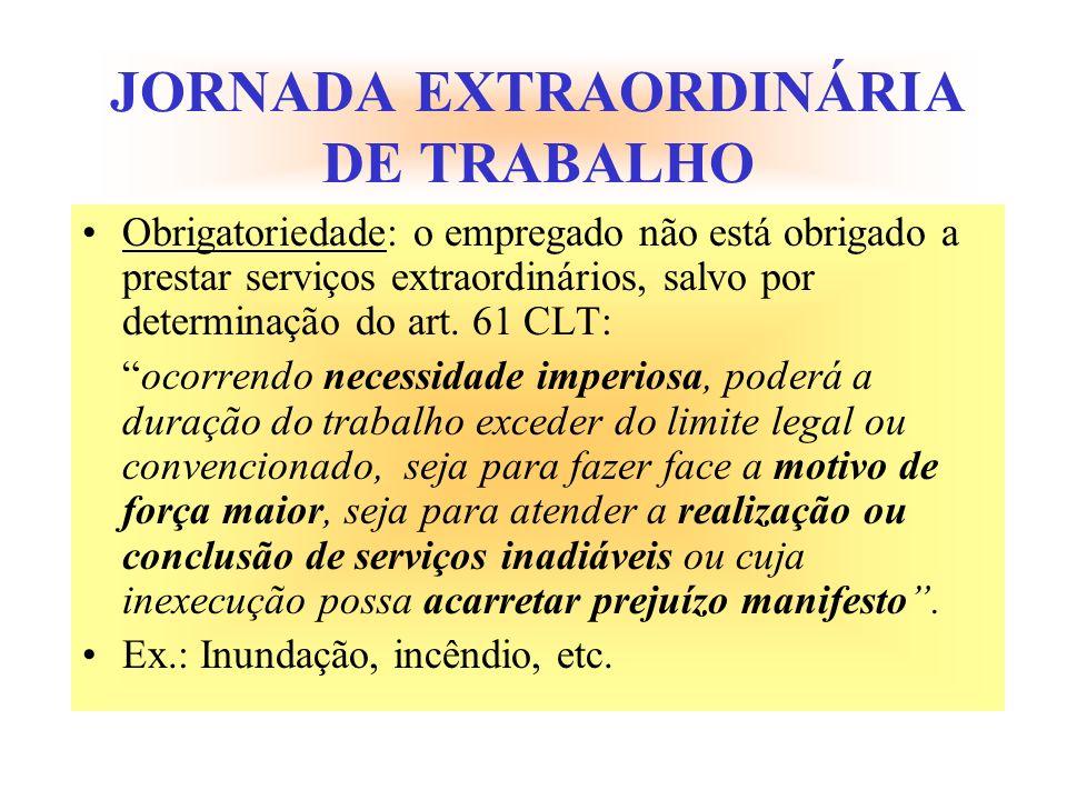 JORNADA EXTRAORDINÁRIA DE TRABALHO Obrigatoriedade: o empregado não está obrigado a prestar serviços extraordinários, salvo por determinação do art. 6