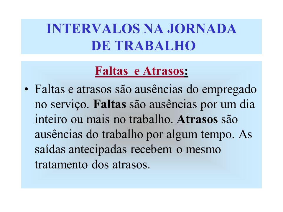 INTERVALOS NA JORNADA DE TRABALHO Faltas e Atrasos: Faltas e atrasos são ausências do empregado no serviço. Faltas são ausências por um dia inteiro ou