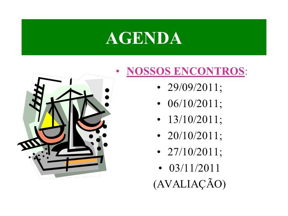 AGENDA NOSSOS ENCONTROS: 29/09/2011; 06/10/2011; 13/10/2011; 20/10/2011; 27/10/2011; 03/11/2011 (AVALIAÇÃO)