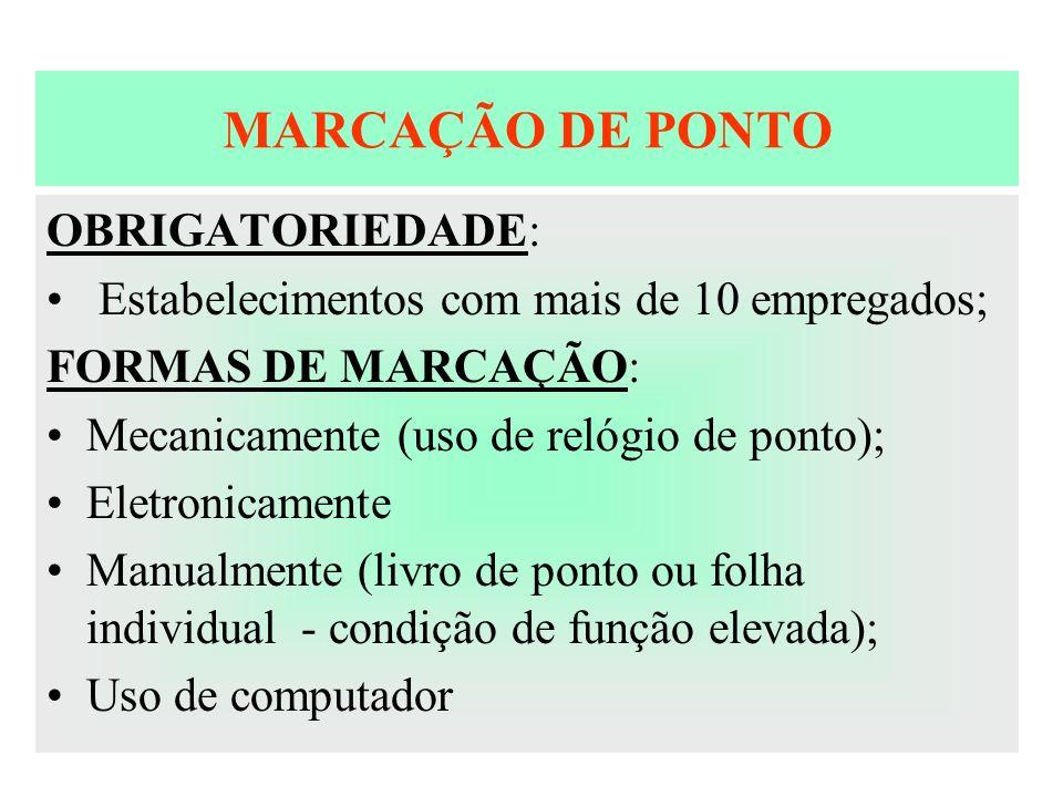 MARCAÇÃO DE PONTO OBRIGATORIEDADE: Estabelecimentos com mais de 10 empregados; FORMAS DE MARCAÇÃO: Mecanicamente (uso de relógio de ponto); Eletronica