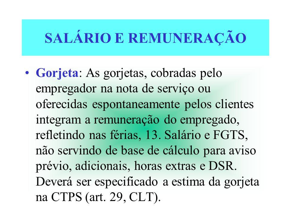 SALÁRIO E REMUNERAÇÃO Gorjeta: As gorjetas, cobradas pelo empregador na nota de serviço ou oferecidas espontaneamente pelos clientes integram a remune