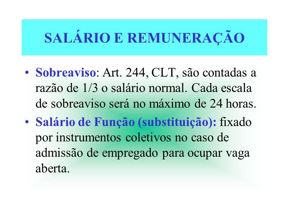 SALÁRIO E REMUNERAÇÃO Sobreaviso: Art. 244, CLT, são contadas a razão de 1/3 o salário normal. Cada escala de sobreaviso será no máximo de 24 horas. S