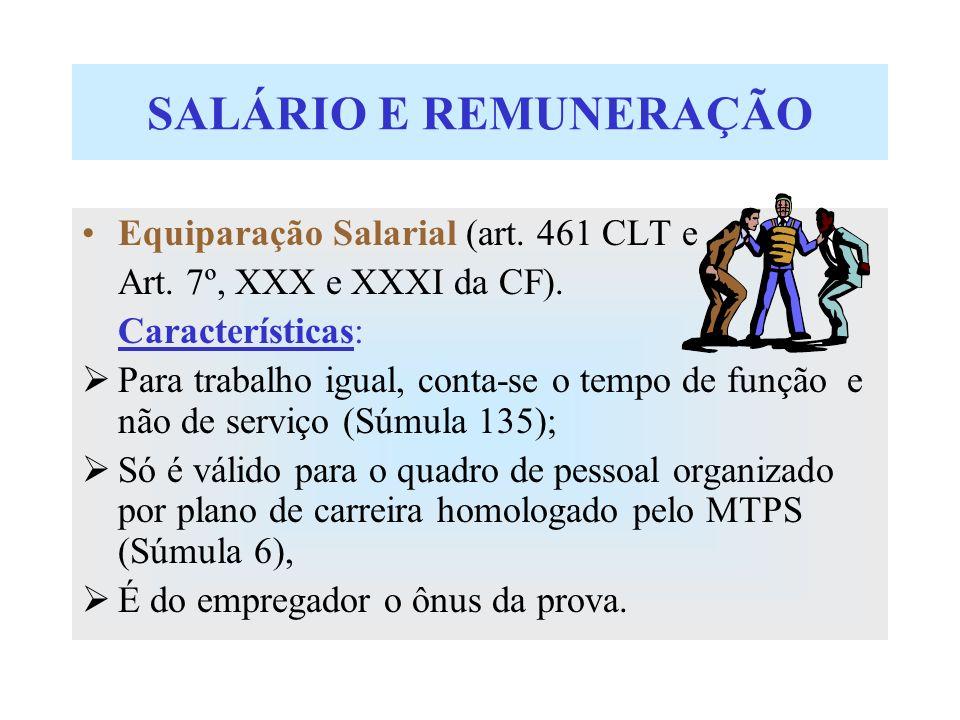 SALÁRIO E REMUNERAÇÃO Equiparação Salarial (art. 461 CLT e Art. 7º, XXX e XXXI da CF). Características: Para trabalho igual, conta-se o tempo de funçã