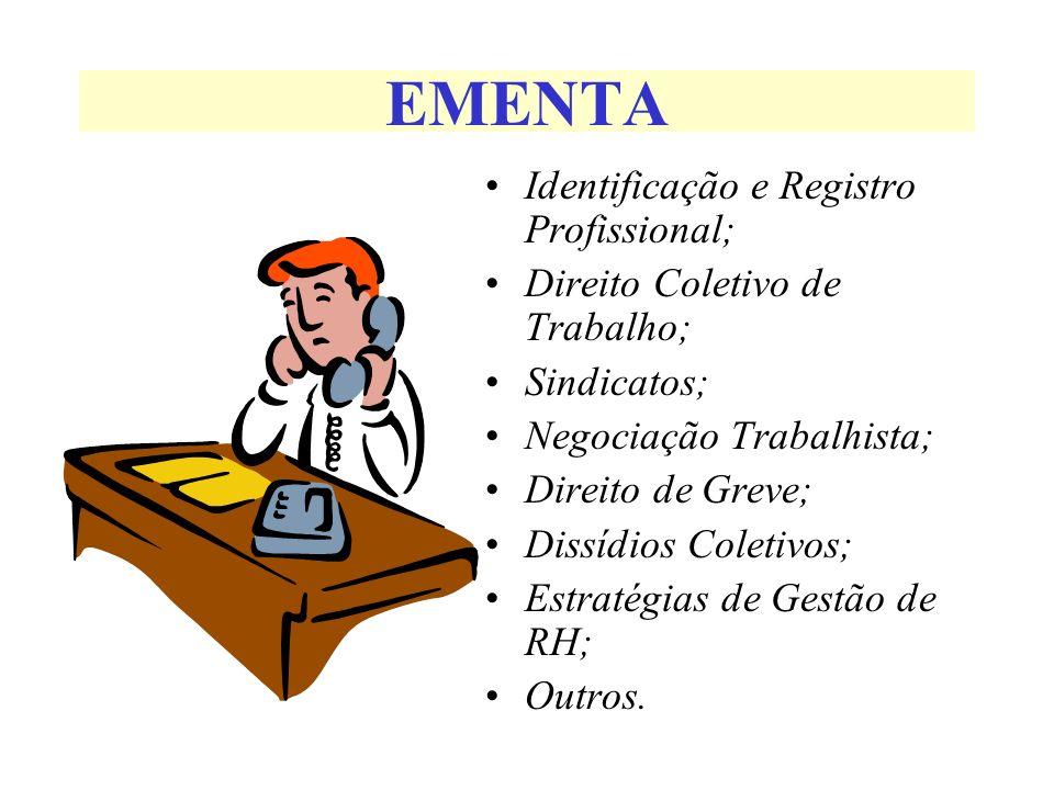 EMENTA Identificação e Registro Profissional; Direito Coletivo de Trabalho; Sindicatos; Negociação Trabalhista; Direito de Greve; Dissídios Coletivos;