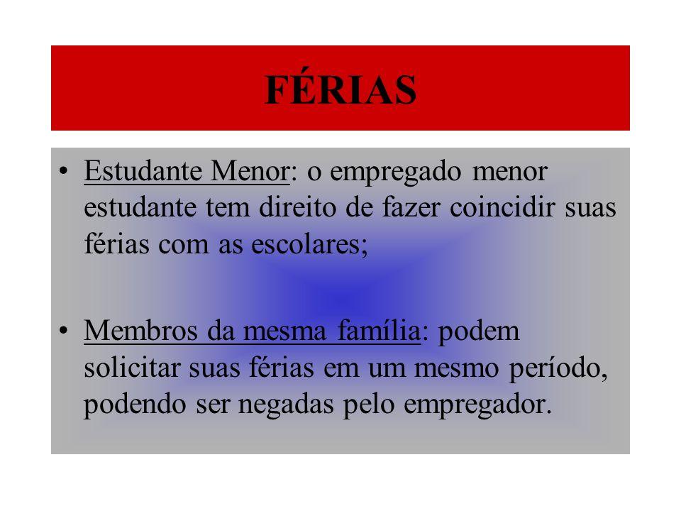 FÉRIAS Estudante Menor: o empregado menor estudante tem direito de fazer coincidir suas férias com as escolares; Membros da mesma família: podem solic
