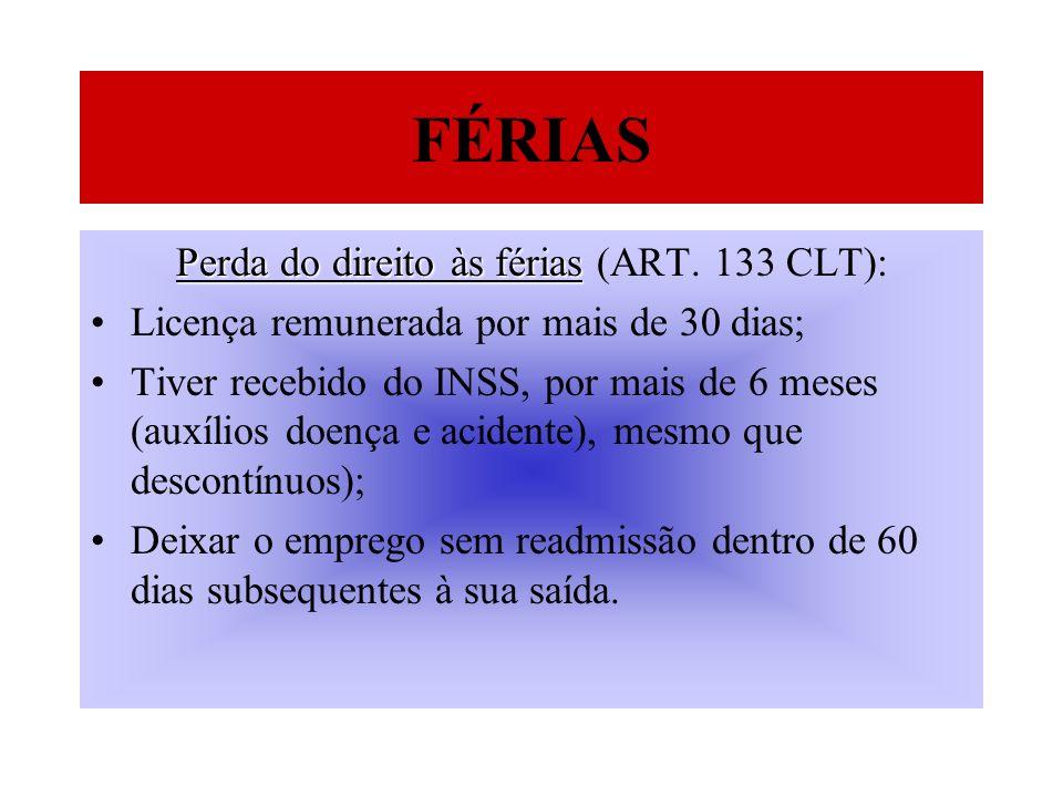 FÉRIAS Perda do direito às férias Perda do direito às férias (ART. 133 CLT): Licença remunerada por mais de 30 dias; Tiver recebido do INSS, por mais