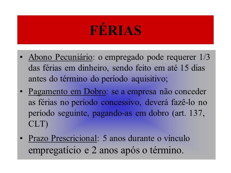 FÉRIAS Abono Pecuniário: o empregado pode requerer 1/3 das férias em dinheiro, sendo feito em até 15 dias antes do término do período aquisitivo; Paga