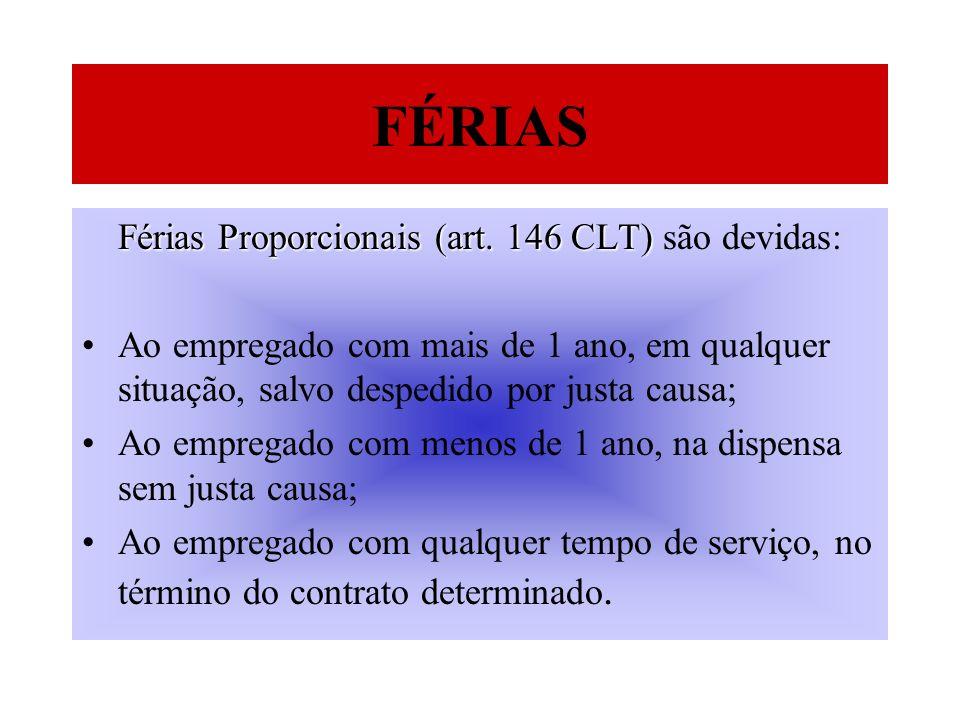 FÉRIAS Férias Proporcionais (art. 146 CLT) Férias Proporcionais (art. 146 CLT) são devidas: Ao empregado com mais de 1 ano, em qualquer situação, salv