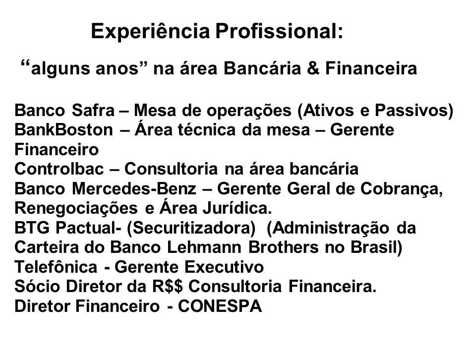Experiência Profissional: alguns anos na área Bancária & Financeira Banco Safra – Mesa de operações (Ativos e Passivos) BankBoston – Área técnica da m