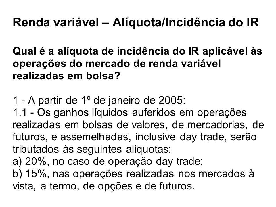 Renda variável – Alíquota/Incidência do IR Qual é a alíquota de incidência do IR aplicável às operações do mercado de renda variável realizadas em bol