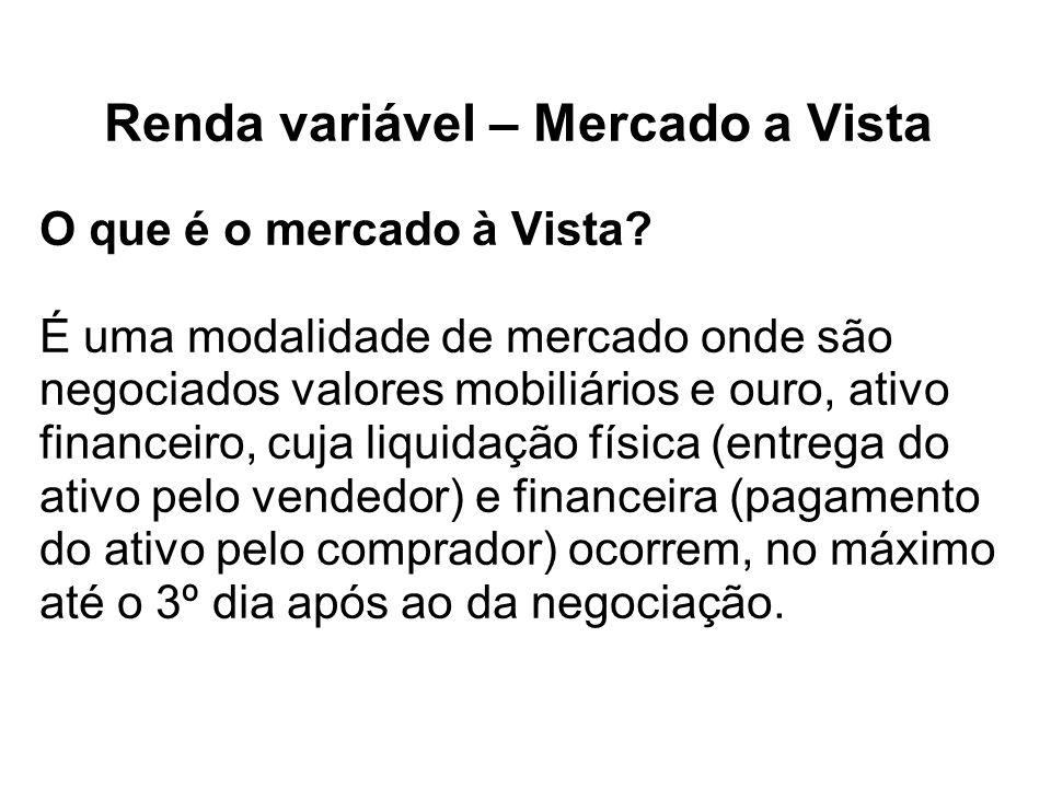 Renda variável – Mercado a Vista O que é o mercado à Vista? É uma modalidade de mercado onde são negociados valores mobiliários e ouro, ativo financei