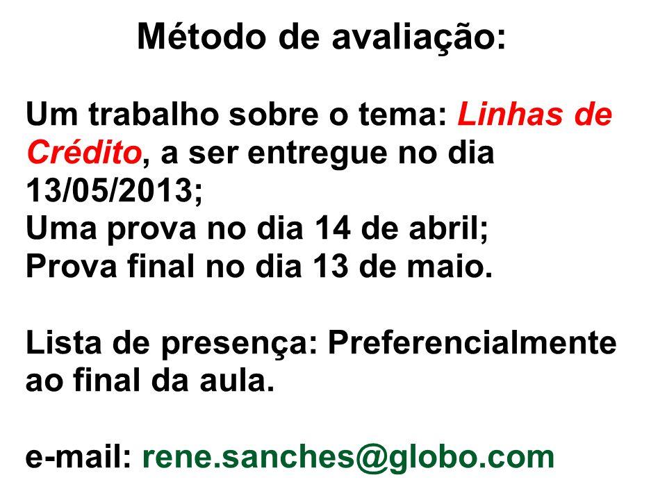 Método de avaliação: Um trabalho sobre o tema: Linhas de Crédito, a ser entregue no dia 13/05/2013; Uma prova no dia 14 de abril; Prova final no dia 1