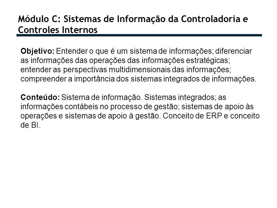 Módulo C: Sistemas de Informação da Controladoria e Controles Internos Objetivo: Entender o que é um sistema de informações; diferenciar as informaçõe