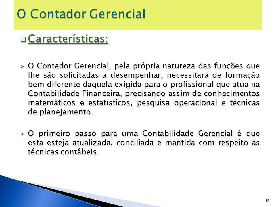 Características: Características: O Contador Gerencial, pela própria natureza das funções que lhe são solicitadas a desempenhar, necessitará de formaç