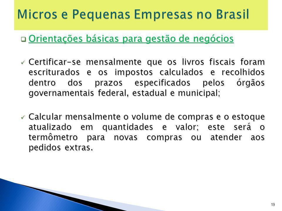 Orientações básicas para gestão de negócios Orientações básicas para gestão de negócios Certificar-se mensalmente que os livros fiscais foram escritur