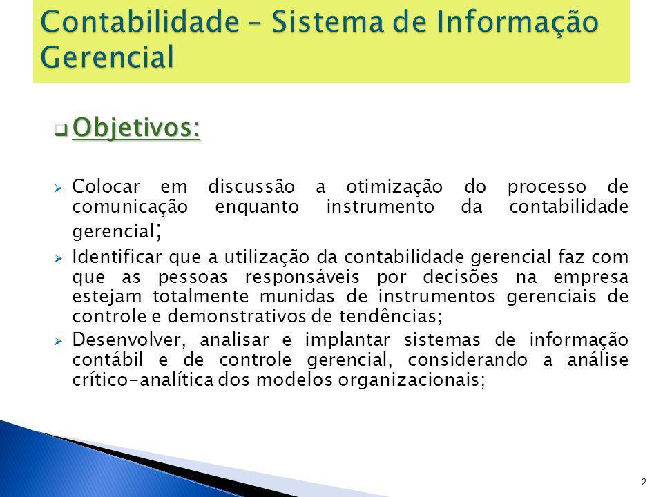 Objetivos: Objetivos: Colocar em discussão a otimização do processo de comunicação enquanto instrumento da contabilidade gerencial ; Identificar que a