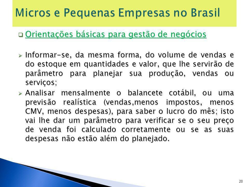 Orientações básicas para gestão de negócios Orientações básicas para gestão de negócios Informar-se, da mesma forma, do volume de vendas e do estoque