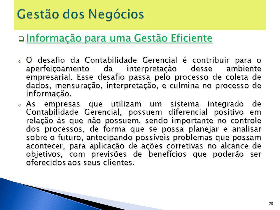 Informação para uma Gestão Eficiente Informação para uma Gestão Eficiente o O desafio da Contabilidade Gerencial é contribuir para o aperfeiçoamento d