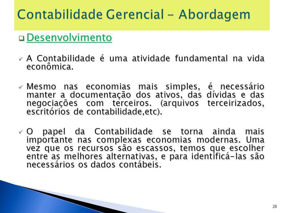 Desenvolvimento Desenvolvimento A Contabilidade é uma atividade fundamental na vida econômica. A Contabilidade é uma atividade fundamental na vida eco