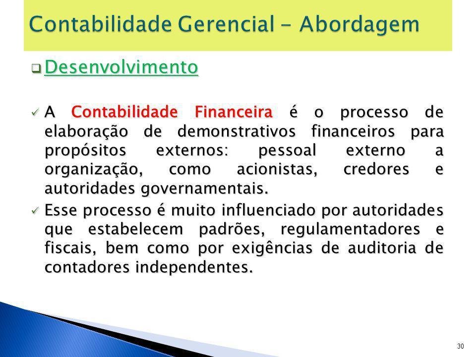 Desenvolvimento Desenvolvimento A Contabilidade Financeira é o processo de elaboração de demonstrativos financeiros para propósitos externos: pessoal