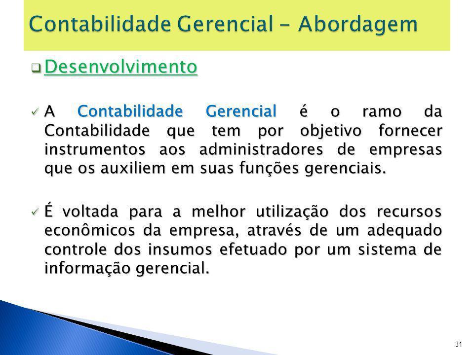Desenvolvimento Desenvolvimento A Contabilidade Gerencial é o ramo da Contabilidade que tem por objetivo fornecer instrumentos aos administradores de