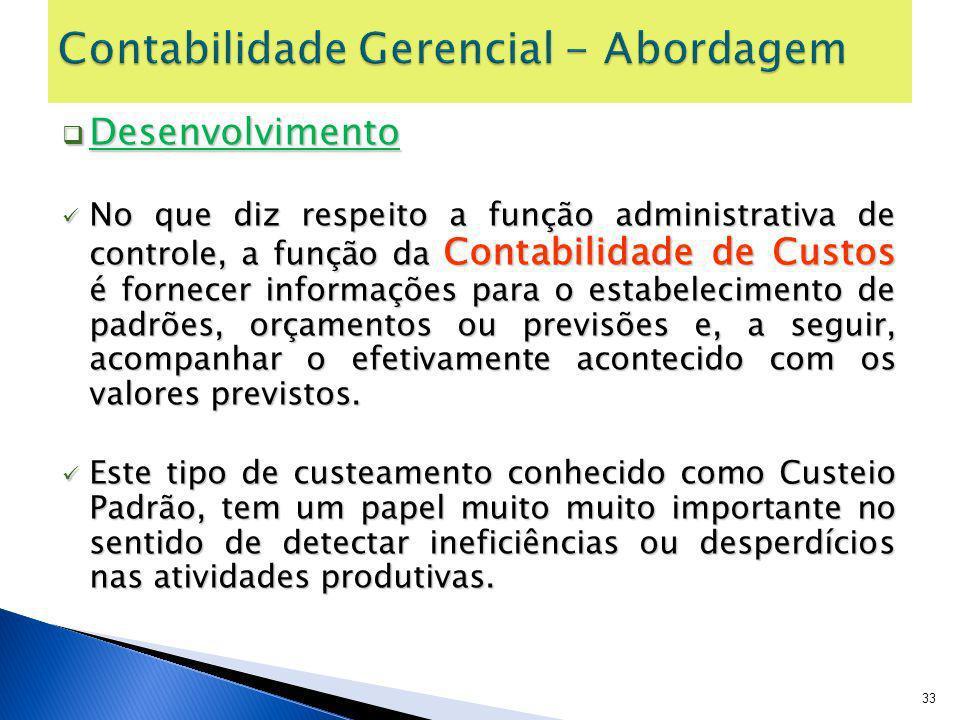 Desenvolvimento Desenvolvimento No que diz respeito a função administrativa de controle, a função da Contabilidade de Custos é fornecer informações pa