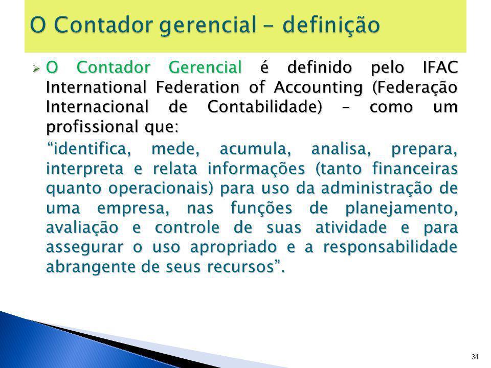 O Contador Gerencial é definido pelo IFAC International Federation of Accounting (Federação Internacional de Contabilidade) – como um profissional que