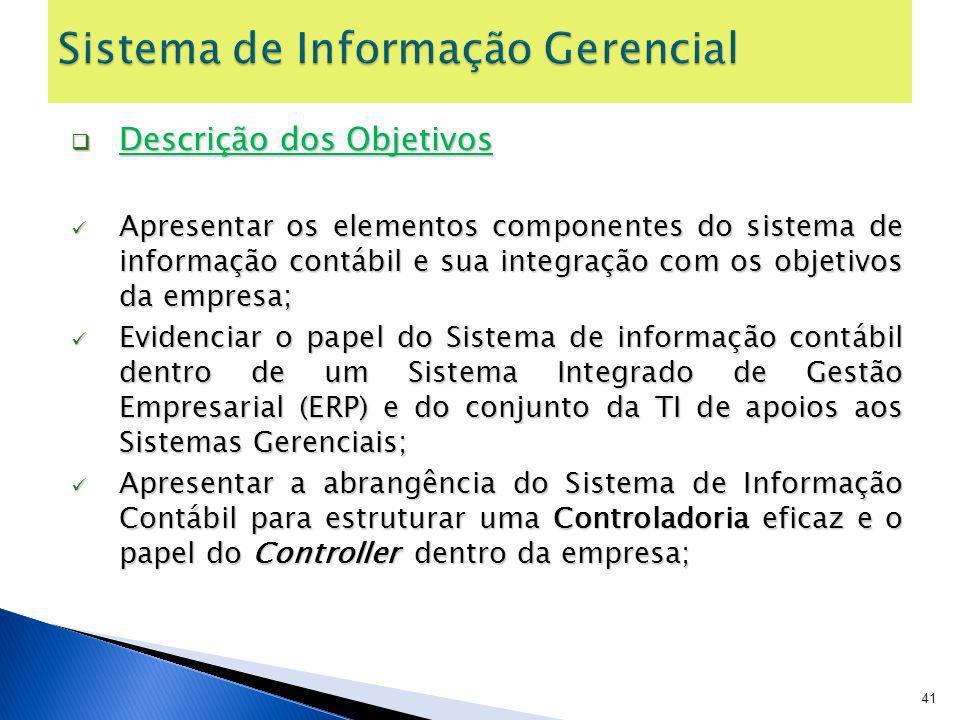Descrição dos Objetivos Descrição dos Objetivos Apresentar os elementos componentes do sistema de informação contábil e sua integração com os objetivo