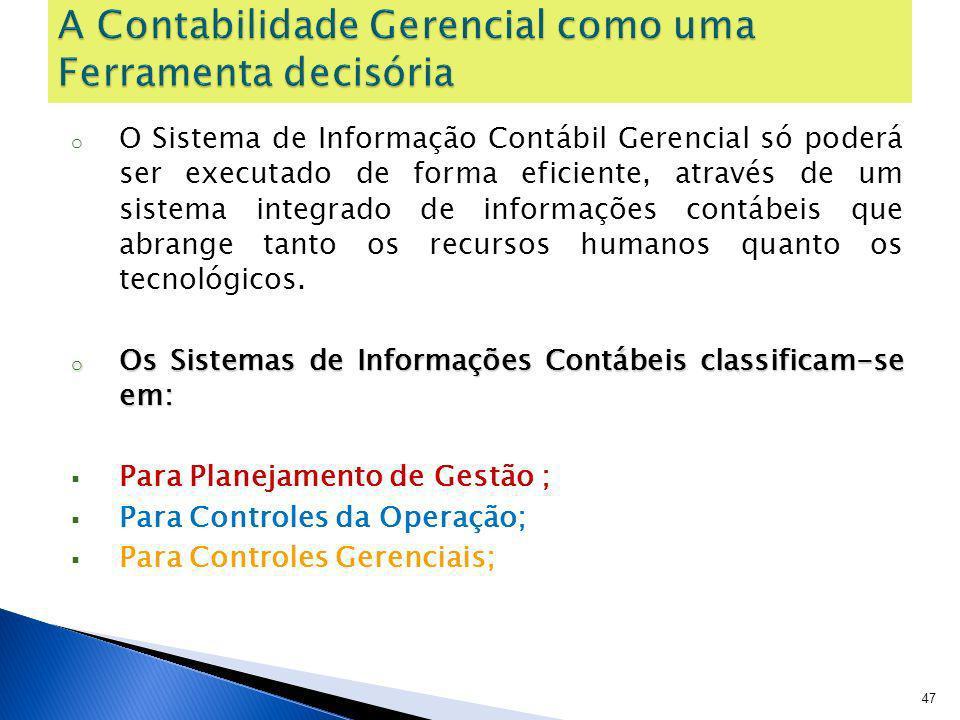 o O Sistema de Informação Contábil Gerencial só poderá ser executado de forma eficiente, através de um sistema integrado de informações contábeis que