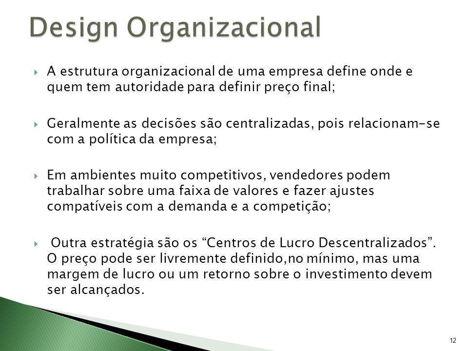 12 A estrutura organizacional de uma empresa define onde e quem tem autoridade para definir preço final; Geralmente as decisões são centralizadas, poi
