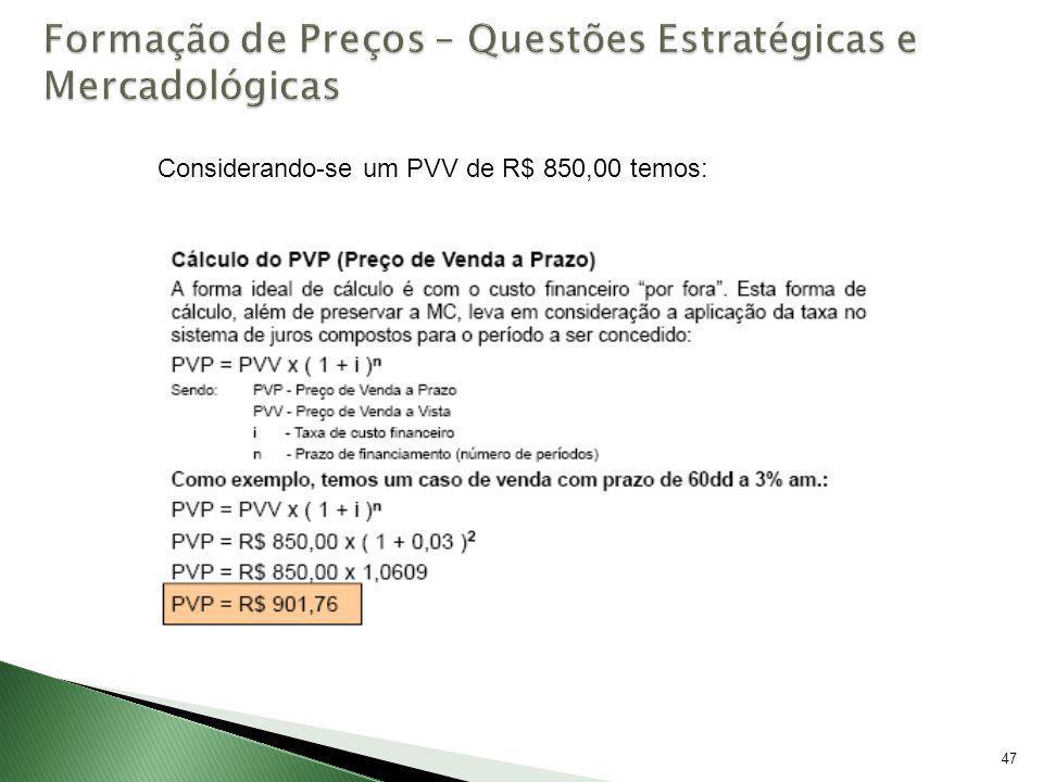 47 Considerando-se um PVV de R$ 850,00 temos: