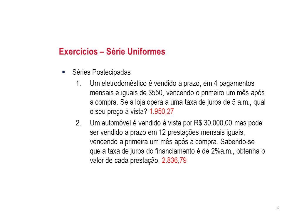 Exercícios – Série Uniformes Séries Postecipadas 1.Um eletrodoméstico é vendido a prazo, em 4 pagamentos mensais e iguais de $550, vencendo o primeiro