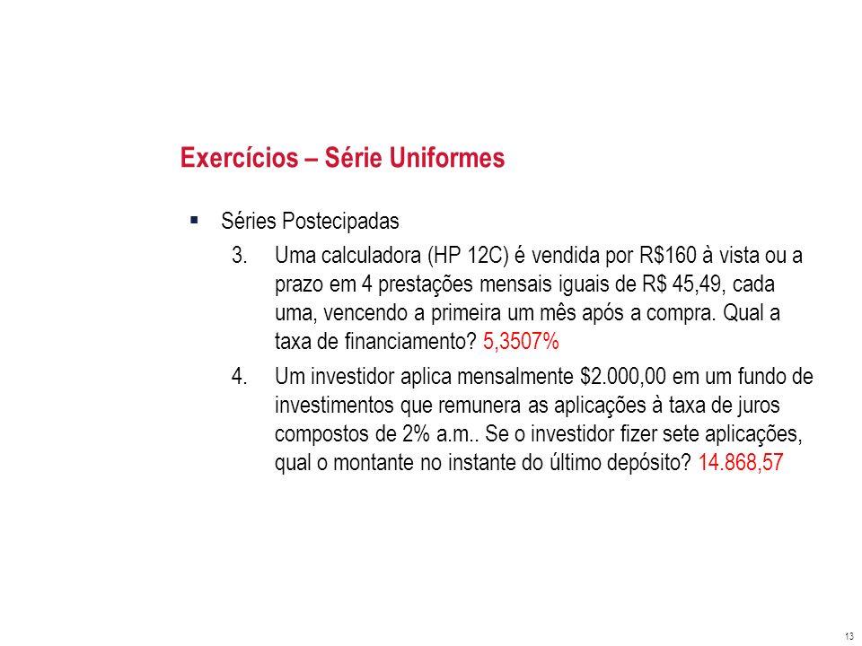 Exercícios – Série Uniformes Séries Postecipadas 3.Uma calculadora (HP 12C) é vendida por R$160 à vista ou a prazo em 4 prestações mensais iguais de R