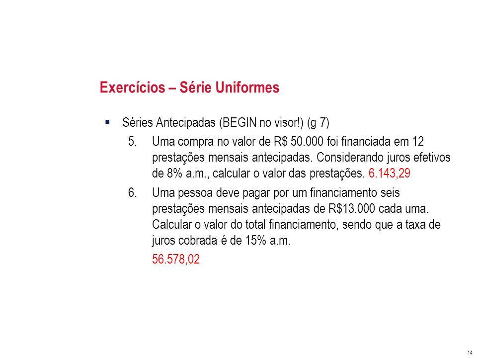 Exercícios – Série Uniformes Séries Antecipadas (BEGIN no visor!) (g 7) 5.Uma compra no valor de R$ 50.000 foi financiada em 12 prestações mensais ant