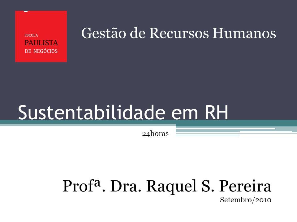 Sustentabilidade em RH Gestão de Recursos Humanos Profª. Dra. Raquel S. Pereira Setembro/2010 24horas