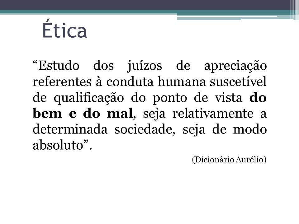 Ética Estudo dos juízos de apreciação referentes à conduta humana suscetível de qualificação do ponto de vista do bem e do mal, seja relativamente a d