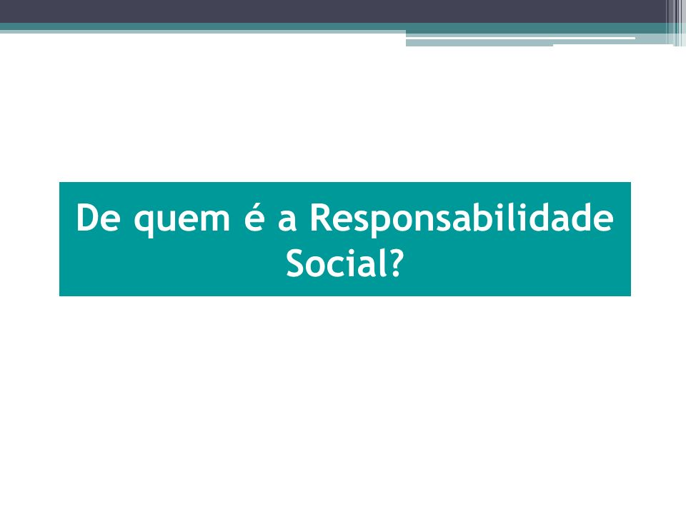 De quem é a Responsabilidade Social?