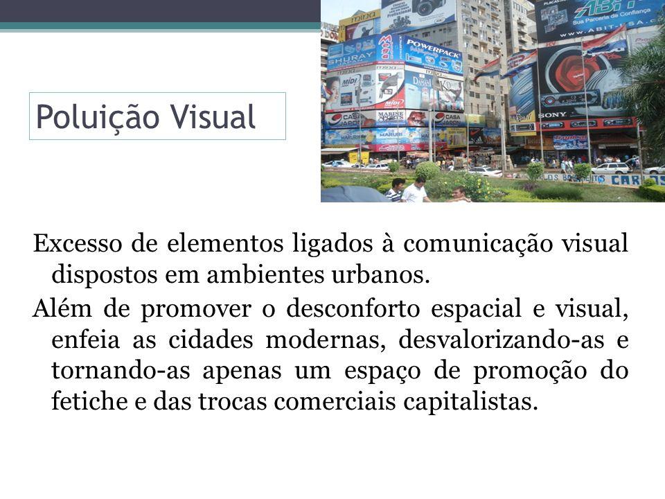 Poluição Visual Excesso de elementos ligados à comunicação visual dispostos em ambientes urbanos. Além de promover o desconforto espacial e visual, en