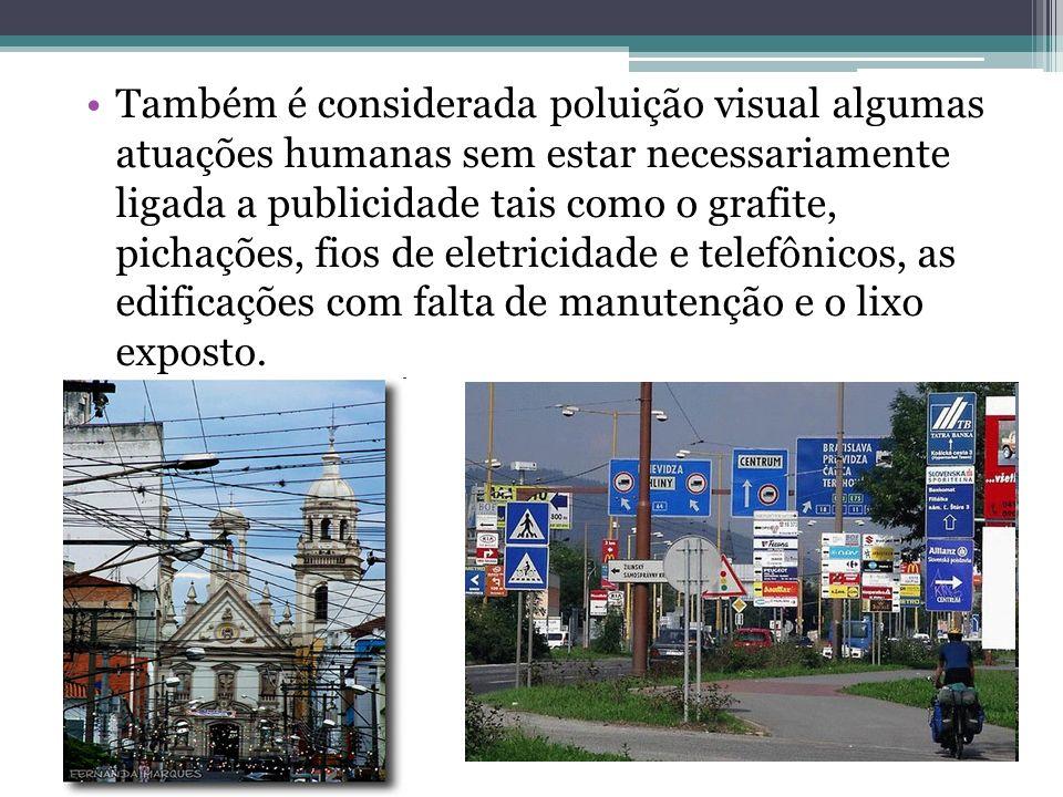 Também é considerada poluição visual algumas atuações humanas sem estar necessariamente ligada a publicidade tais como o grafite, pichações, fios de e