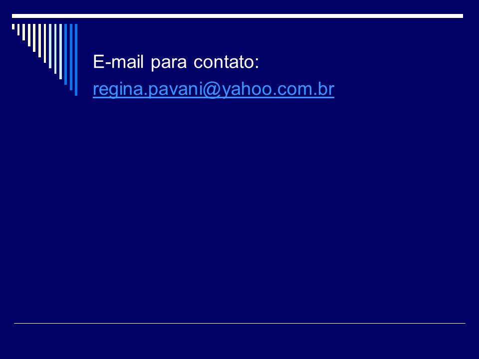 E-mail para contato: regina.pavani@yahoo.com.br