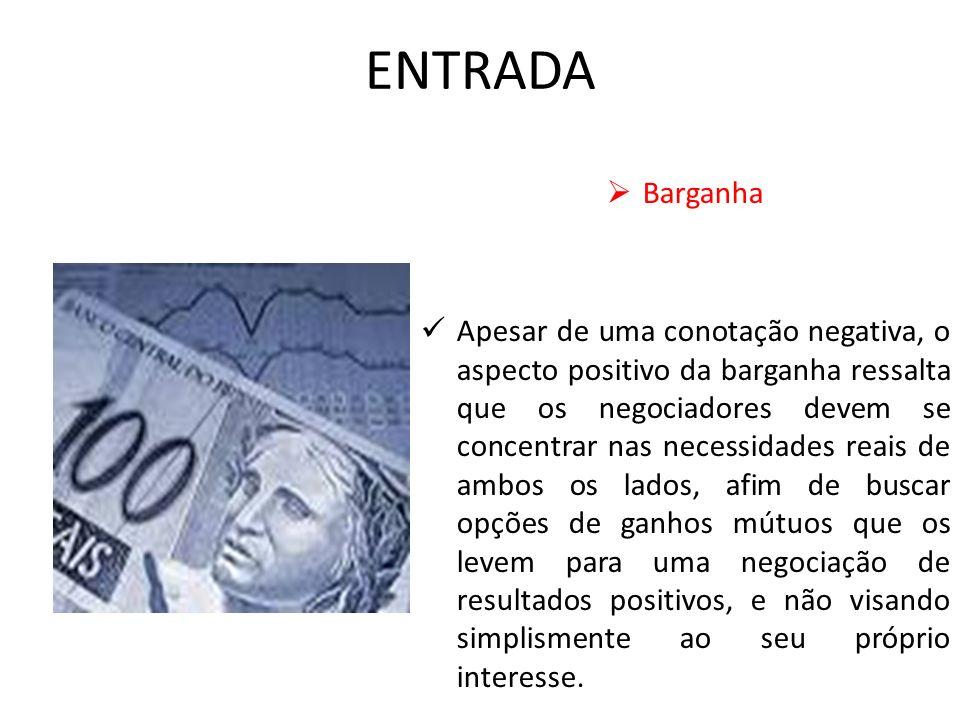 ENTRADA Barganha Apesar de uma conotação negativa, o aspecto positivo da barganha ressalta que os negociadores devem se concentrar nas necessidades re