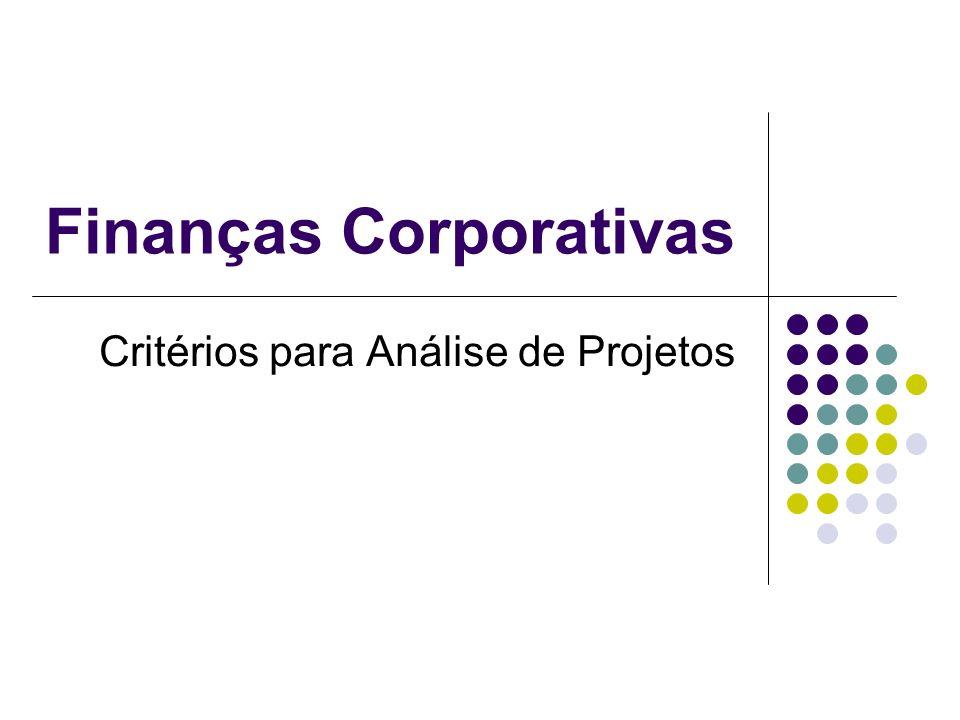 Finanças Corporativas Critérios para Análise de Projetos