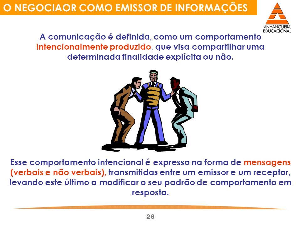26 O NEGOCIAOR COMO EMISSOR DE INFORMAÇÕES A comunicação é definida, como um comportamento intencionalmente produzido, que visa compartilhar uma determinada finalidade explícita ou não.