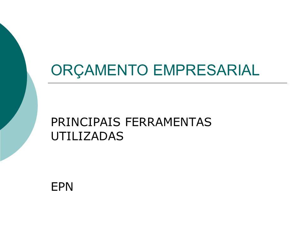 ORÇAMENTO EMPRESARIAL PRINCIPAIS FERRAMENTAS UTILIZADAS EPN