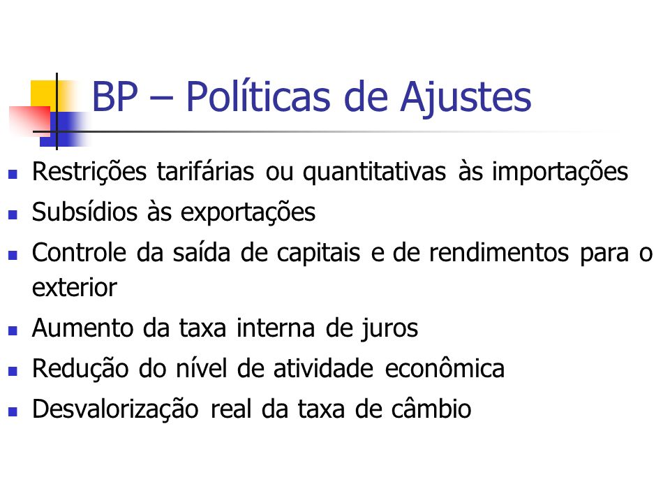 BP – Políticas de Ajustes Restrições tarifárias ou quantitativas às importações Subsídios às exportações Controle da saída de capitais e de rendimento